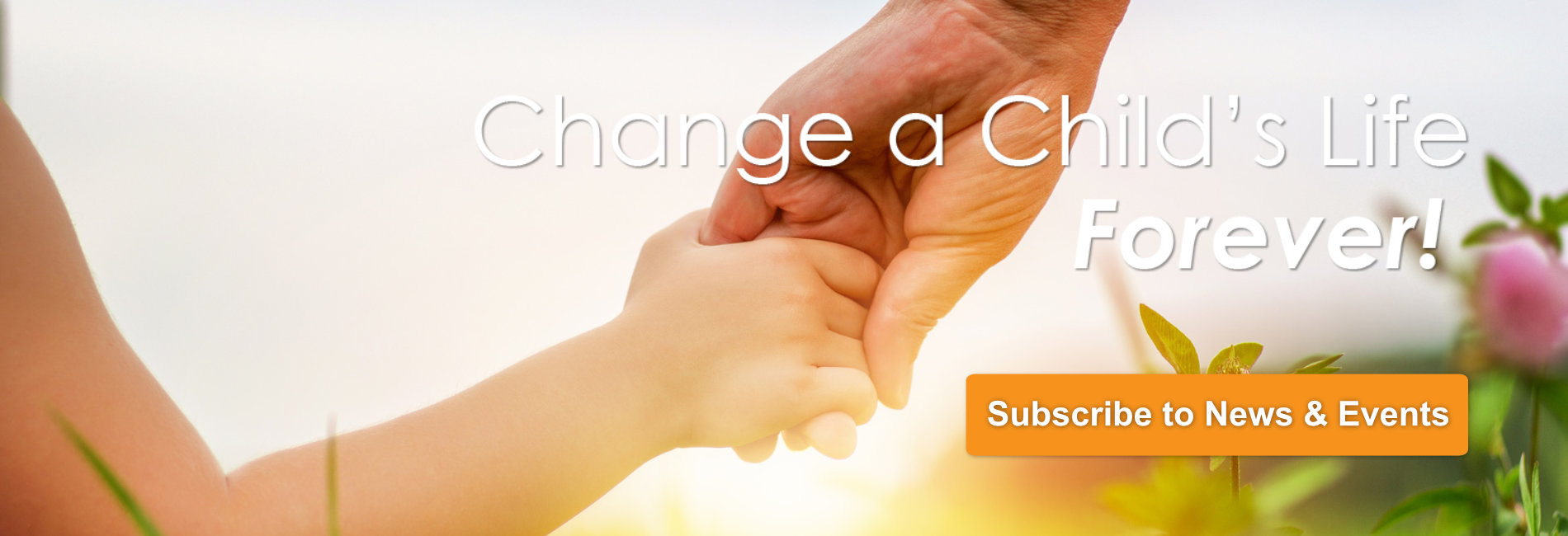 Change a Child's Life - Subscribe to News and Events
